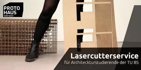 Lasercutterservice für Architekturstudierende der TU BS Tickets
