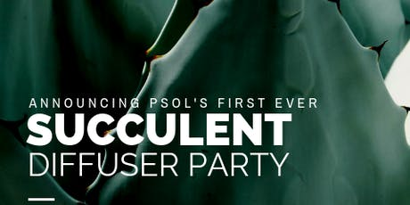PSOL'S First Ever Succulent Diffuser Party!  tickets