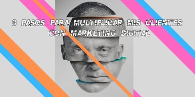 6 Pasos para multiplicar mis clientes con marketing digital