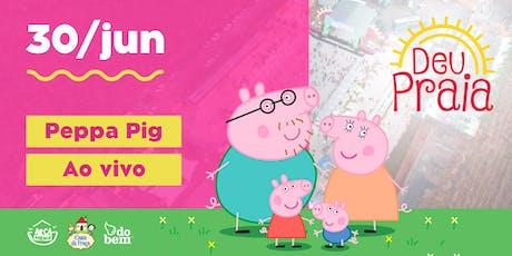 DEU PRAIA - PEPPA PIG AO VIVO ingressos