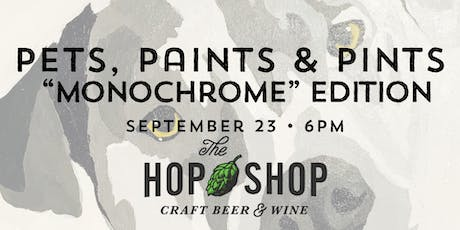 "Pets, Paints & Pints at The Hop Shop - ""Monochrome"" Edition tickets"