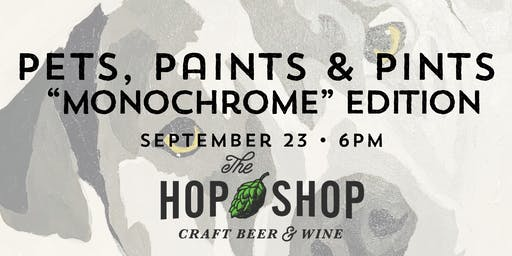 "Pets, Paints & Pints at The Hop Shop - ""Monochrome"" Edition"