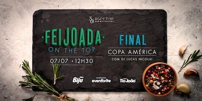 FEIJOADA ON THE TOP - EDIÇÃO FINAL DA COPA AMÉRICA