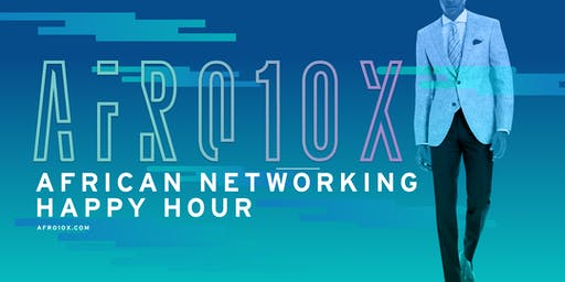 AFRO10X - African Business and Tech networking happy hour by Afrologyx.com