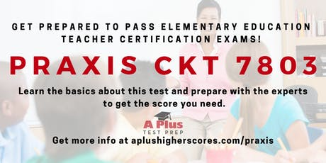 Prepare for the Praxis CKT 7803 for Elementary Teacher Certification. July 17. tickets