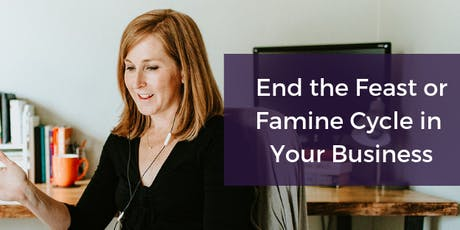 End the Feast of Famine Cycle in Your Business tickets