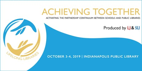 Achieving Together: Activating the Partnership Continuum Between Schools and Public Libraries | October 3 & 4, 2019 | Indianapolis, IN tickets
