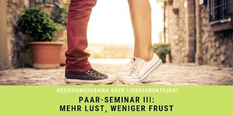 Paar-Seminar III: Mehr Lust, weniger Frust Tickets