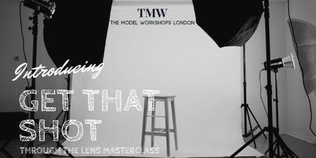 "The Model Workshops, Through the Lens - ""Get That Shot Masterclass"" tickets"