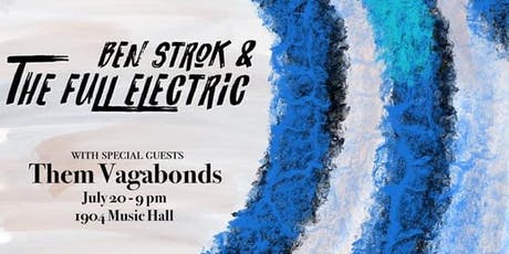 Ben Strok & The Full Electric w/Them Vagabonds 7/20 at 1904 Music Hall tickets