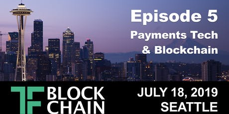 Payments & Blockchain | TF Blockchain Seattle Chapter: Ep 5 - July 18, 2019 tickets