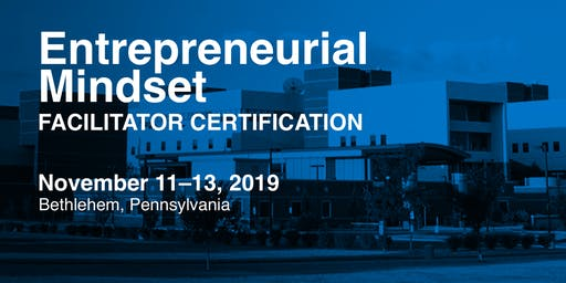 Entrepreneurial Mindset Facilitator Certification in Bethlehem, PA