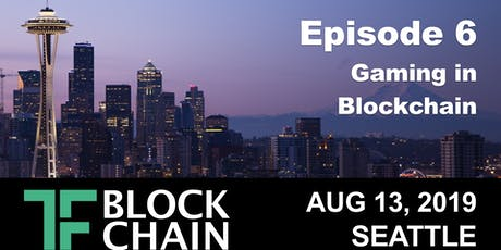 Gaming & Blockchain | TF Blockchain Seattle Chapter: Ep 6 - August 13, 2019 tickets