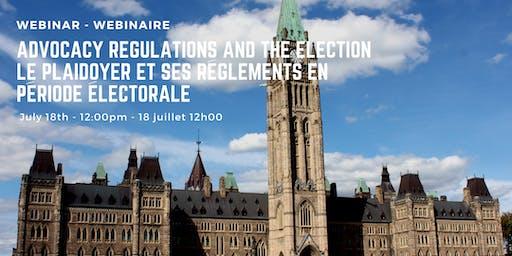 Advocacy Regulations and the Election - Le plaidoyer et ses réglements en période électorale