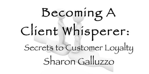 Becoming A Client Whisperer: Secrets to Customer Loyalty Half-Day Seminar
