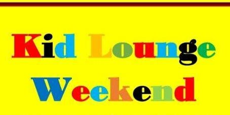 Kid Lounge Weekend