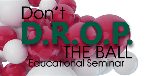 """Don't D.R.O.P. the ball"" Educational Seminar"