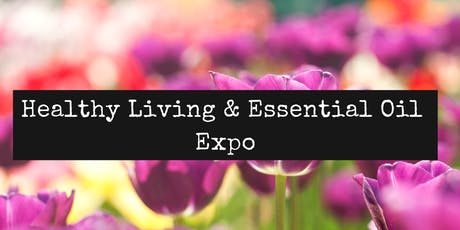 Healthy Living & Essential Oil Expo tickets