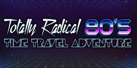Totally Radicall 80's Time Travel Adventure tickets