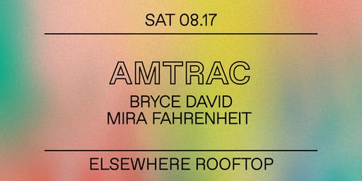 Amtrac, Bryce David & Mira Fahrenheit @ Elsewhere (Rooftop)