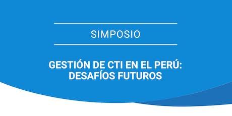 Simposio: Gestión de la CTI en el Perú: Desafíos futuros entradas