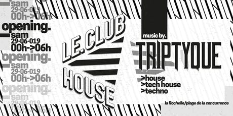 OPENING LE CLUB HOUSE - SAM 29 JUIN - House to Techno billets
