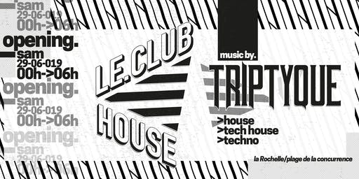 OPENING LE CLUB HOUSE - SAM 29 JUIN - House to Techno