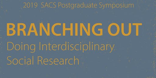 SACS PG Symposium - Branching Out: Doing Interdisciplinary Social Research