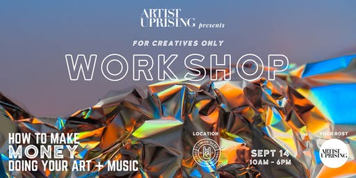 For Creatives Only Workshop: How to Make Money Doing Your Art + Music