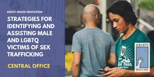 Strategies for Identifying and Assisting Male and LGBTQ Victims of Sex Trafficking - Central Office
