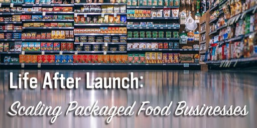 Life After Launch: Scaling Packaged Food Businesses