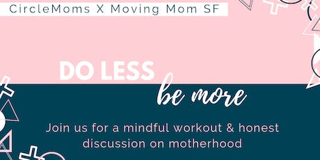 Do Less, Be More: A Mindful Workout & Honest Discussion on Motherhood tickets