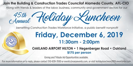 Building & Construction Trades Council of Alameda County's 45th Annual Holiday Luncheon - benefiting Construction Trades Workforce Initiative,  a public benefit nonprofit