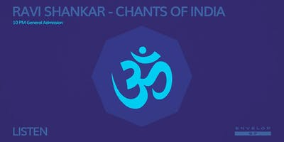 Ravi Shankar - Chants of India : LISTEN (10pm General Admission)
