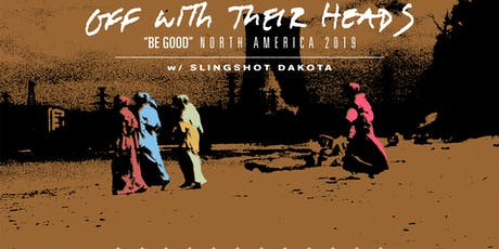 "Off With Their Heads ""Be Good"" North American Tour with Slingshot Dakota tickets"