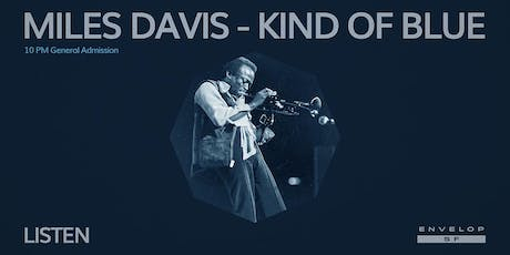 Miles Davis - Kind Of Blue  : LISTEN (10pm General Admission) tickets