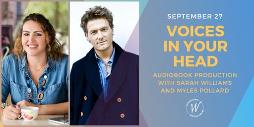 Voices In Your Head: Audiobook Production with Sarah Williams and Myles Pollard