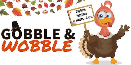 Gobble & Wobble | Daytime Playtime | Crawlers - 6 yrs. tickets