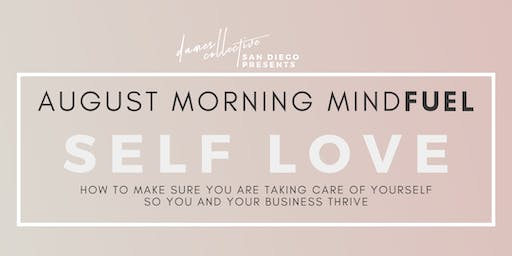 Dames Collective SD | August Morning MindFUEL | Self Love: Take Care of You So Your Life Can Thrive