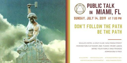"""Public Talk in Miami, FL - """"Don't Follow the Path, Be the Path"""""""