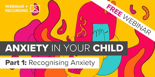 Anxiety in your Child | Part 1 | FREE webinar for Parents