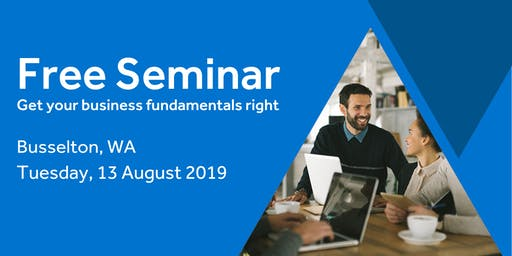 Free Seminar: Business Basics 101 – Busselton, 13th August