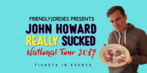 Friendlyjordies presents  John Howard REALLY sucked