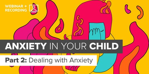 Anxiety in your Child | Part 2 | Dealing with Anxiety