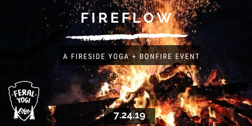 FERAL YOGI - Fireflow Yoga + Bonfire