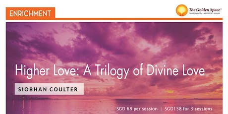 Higher Love: A Trilogy of Divine Love Siobhan Coulter tickets