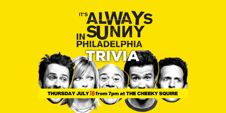 ALWAYS SUNNY trivia at THE CHEEKY SQUIRE tickets