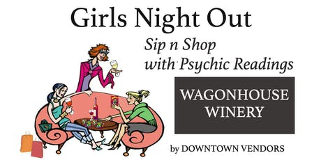 Girls Night Out Sip N Shop with Psychics at Wagonhouse Winery by DOWNTOWN VENDORS tickets