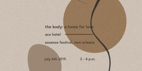 the body: a home for love -  storytelling series, essence fest tickets