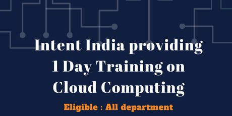 Intent India providing 1 day training on Cloud Computing - Cloud Tech'19 tickets